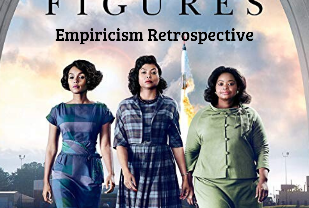 Hidden Figures – Empiricism Retrospective